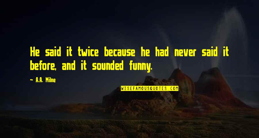 Funny Word Quotes By A.A. Milne: He said it twice because he had never