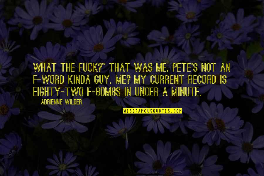 """Funny Word Quotes By Adrienne Wilder: What the fuck?"""" That was me. Pete's not"""