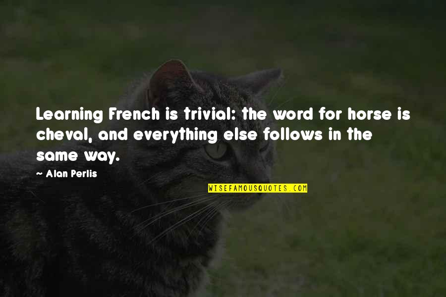 Funny Word Quotes By Alan Perlis: Learning French is trivial: the word for horse