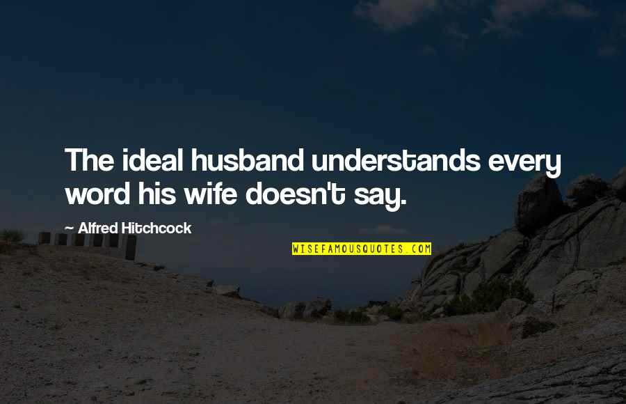 Funny Word Quotes By Alfred Hitchcock: The ideal husband understands every word his wife