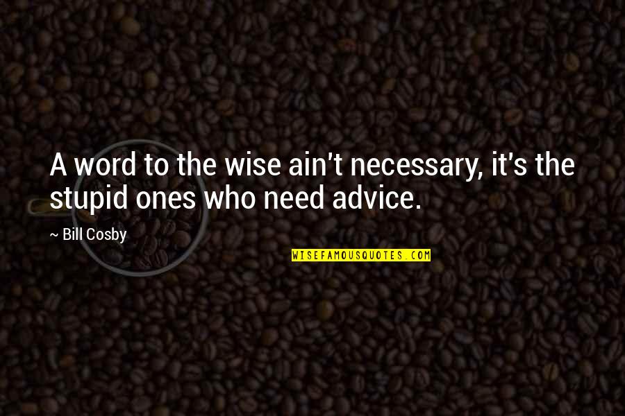 Funny Word Quotes By Bill Cosby: A word to the wise ain't necessary, it's