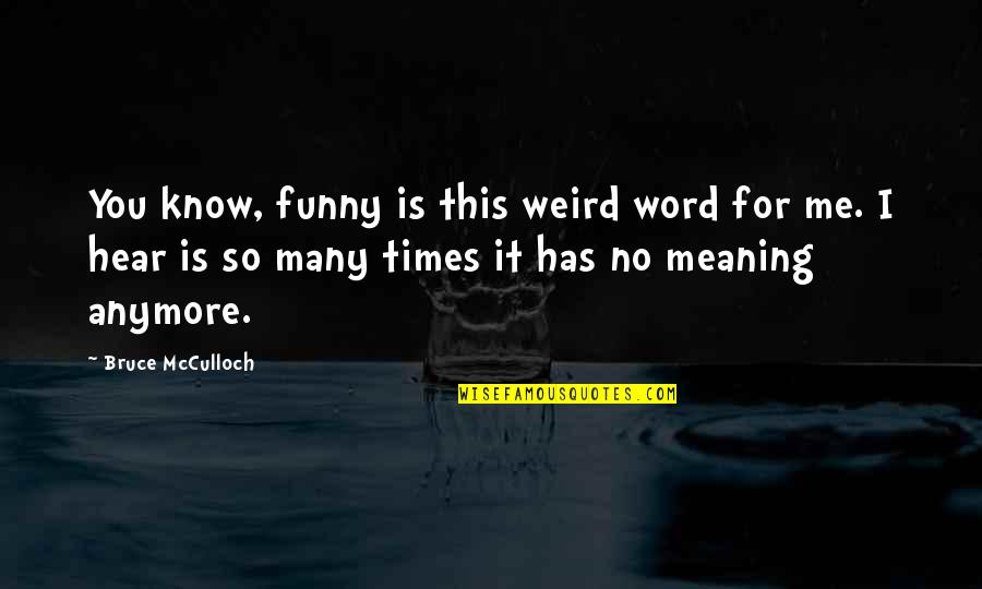 Funny Word Quotes By Bruce McCulloch: You know, funny is this weird word for