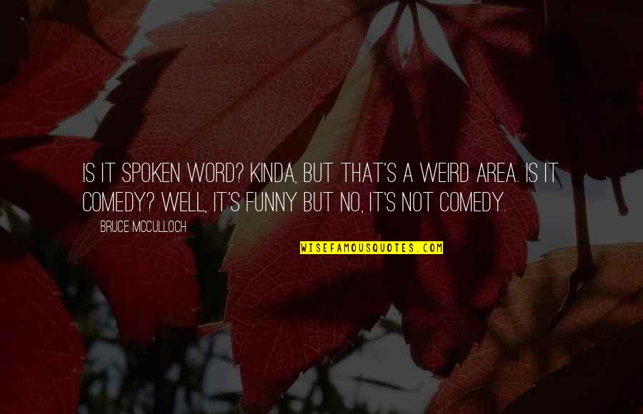 Funny Word Quotes By Bruce McCulloch: Is it spoken word? Kinda, but that's a