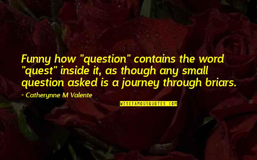 """Funny Word Quotes By Catherynne M Valente: Funny how """"question"""" contains the word """"quest"""" inside"""