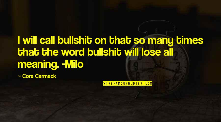 Funny Word Quotes By Cora Carmack: I will call bullshit on that so many