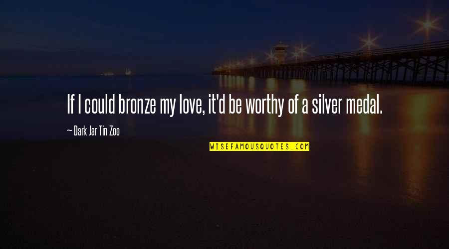 Funny Word Quotes By Dark Jar Tin Zoo: If I could bronze my love, it'd be