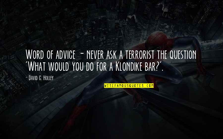 Funny Word Quotes By David C. Holley: Word of advice - never ask a terrorist