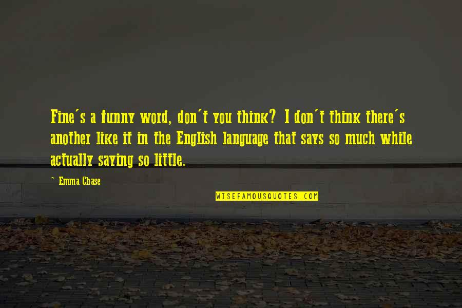 Funny Word Quotes By Emma Chase: Fine's a funny word, don't you think? I
