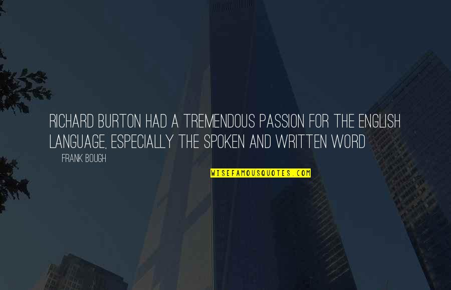 Funny Word Quotes By Frank Bough: Richard Burton had a tremendous passion for the