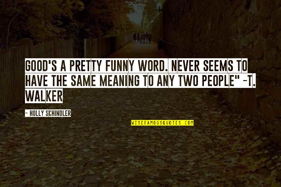 Funny Word Quotes By Holly Schindler: Good's a pretty funny word. Never seems to