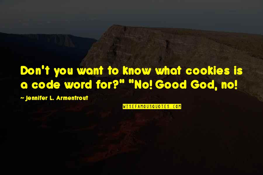 Funny Word Quotes By Jennifer L. Armentrout: Don't you want to know what cookies is