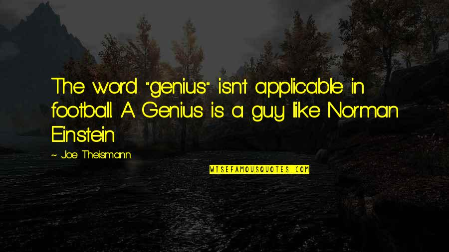 """Funny Word Quotes By Joe Theismann: The word """"genius"""" isn't applicable in football. A"""