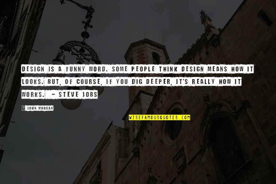 Funny Word Quotes By John Morgan: Design is a funny word. Some people think