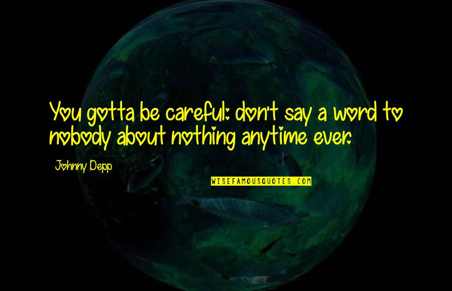 Funny Word Quotes By Johnny Depp: You gotta be careful: don't say a word