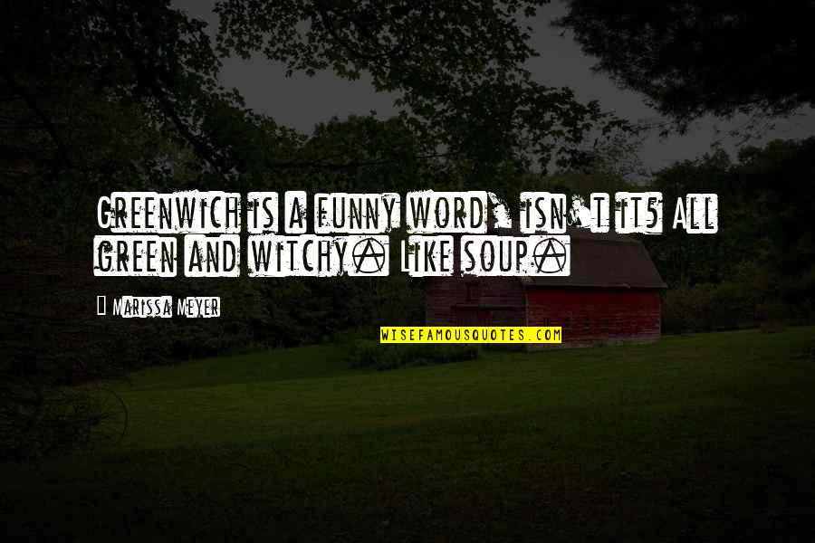 Funny Word Quotes By Marissa Meyer: Greenwich is a funny word, isn't it? All
