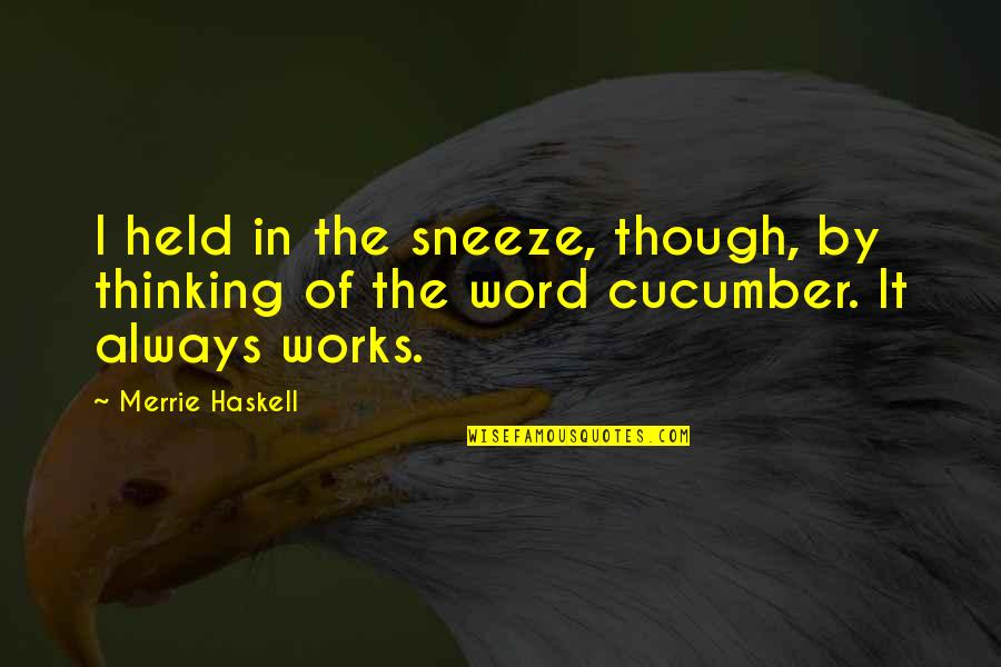 Funny Word Quotes By Merrie Haskell: I held in the sneeze, though, by thinking