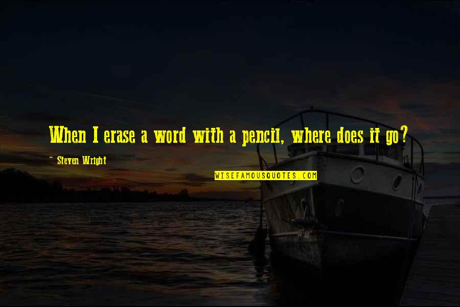 Funny Word Quotes By Steven Wright: When I erase a word with a pencil,
