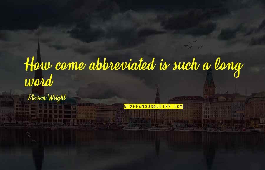 Funny Word Quotes By Steven Wright: How come abbreviated is such a long word?