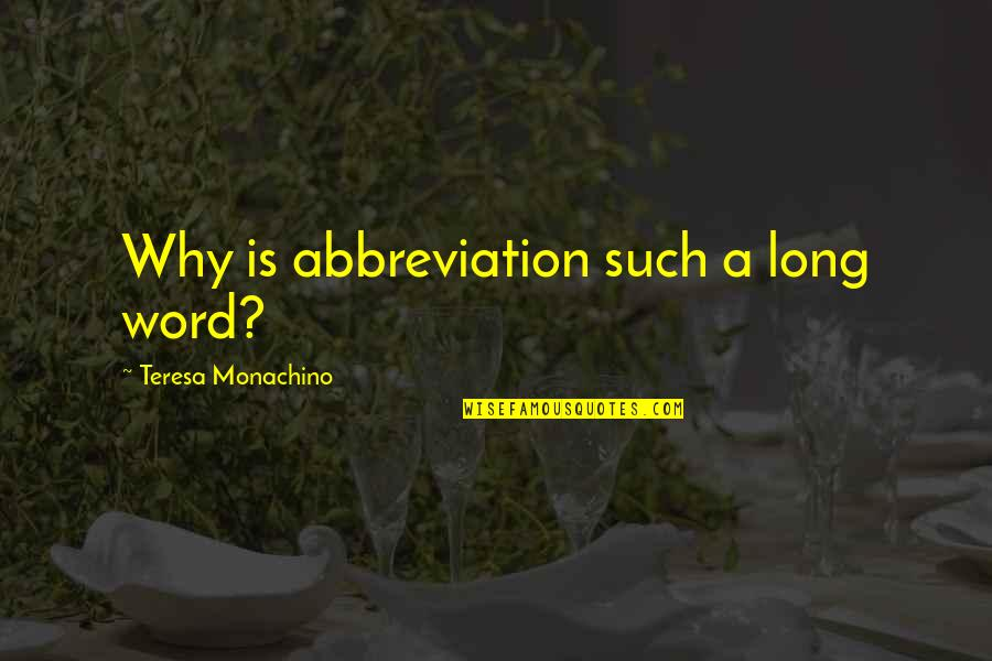 Funny Word Quotes By Teresa Monachino: Why is abbreviation such a long word?