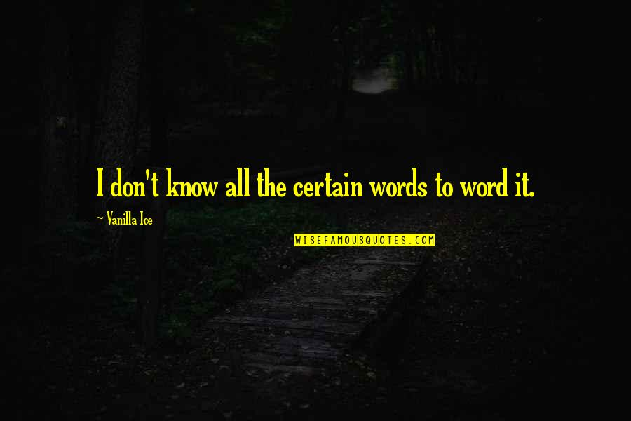 Funny Word Quotes By Vanilla Ice: I don't know all the certain words to
