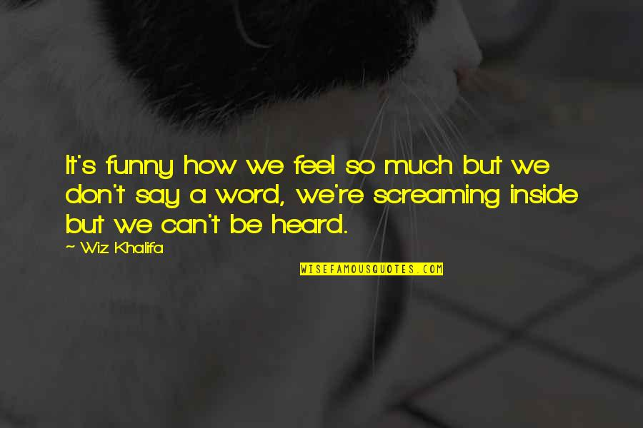 Funny Word Quotes By Wiz Khalifa: It's funny how we feel so much but