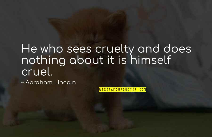 Funny Workaholics Quotes By Abraham Lincoln: He who sees cruelty and does nothing about