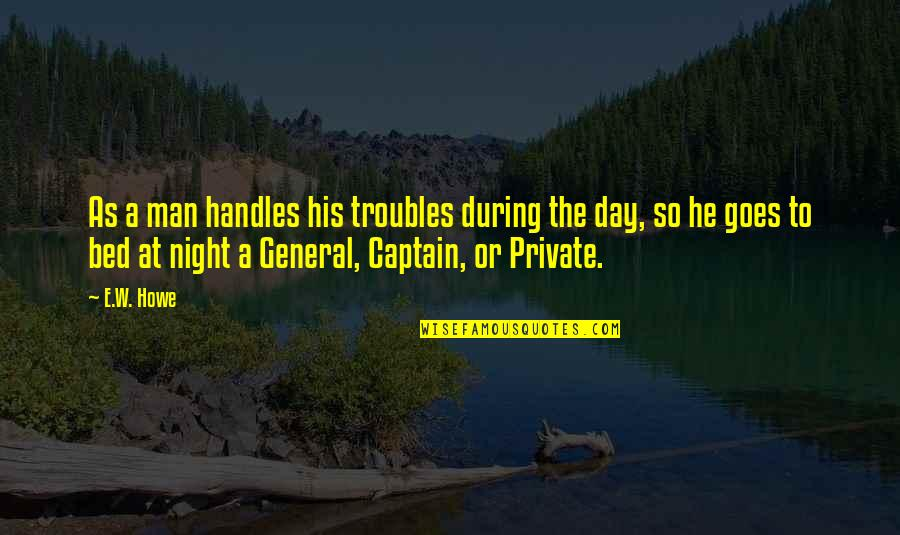 Funny Workaholics Quotes By E.W. Howe: As a man handles his troubles during the