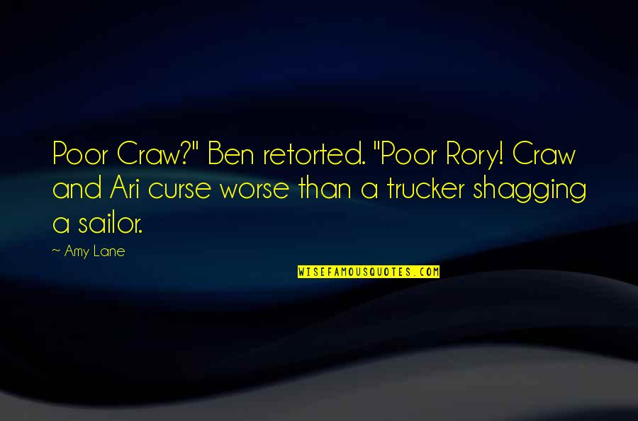 "Funny Worse Than Quotes By Amy Lane: Poor Craw?"" Ben retorted. ""Poor Rory! Craw and"