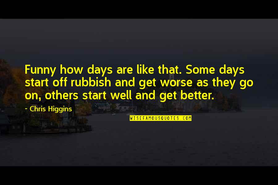 Funny Worse Than Quotes By Chris Higgins: Funny how days are like that. Some days