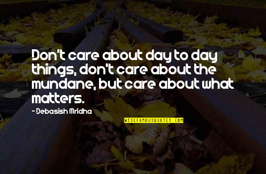 Funny Yemeni Quotes By Debasish Mridha: Don't care about day to day things, don't