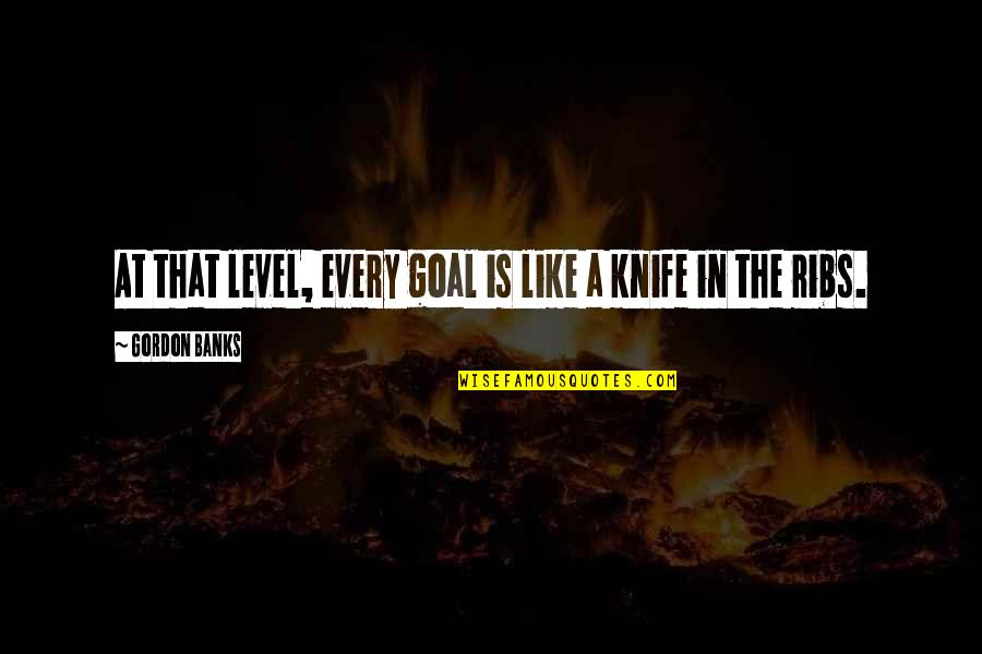 Funny Yemeni Quotes By Gordon Banks: At that level, every goal is like a