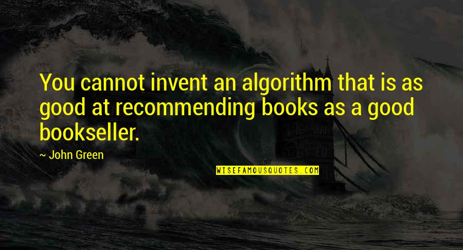 Funny Yemeni Quotes By John Green: You cannot invent an algorithm that is as