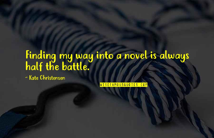 Funny Yemeni Quotes By Kate Christensen: Finding my way into a novel is always