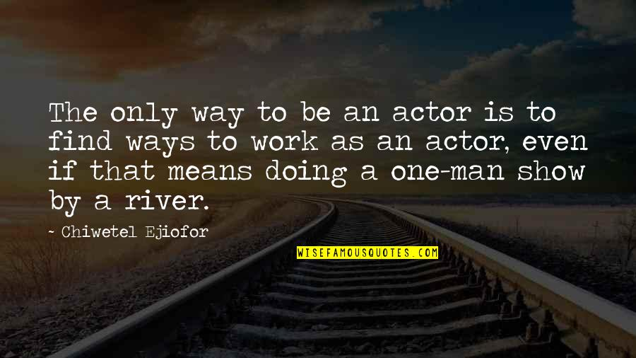 Funny Yfc Quotes By Chiwetel Ejiofor: The only way to be an actor is