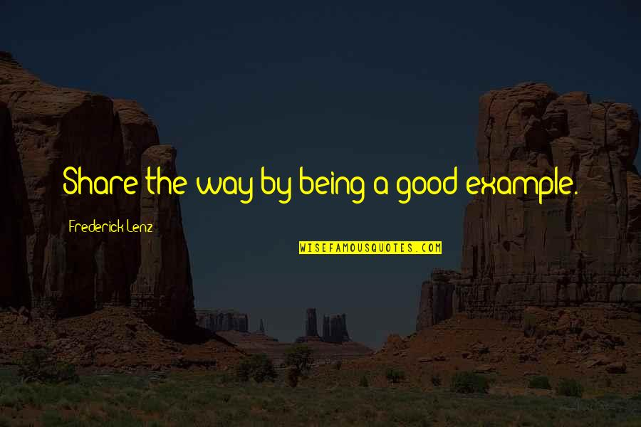 Funny Yfc Quotes By Frederick Lenz: Share the way by being a good example.