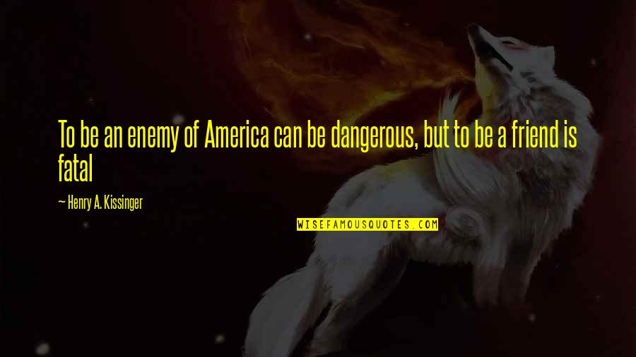Funny Yfc Quotes By Henry A. Kissinger: To be an enemy of America can be