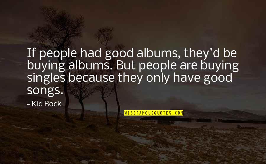 Funny Yfc Quotes By Kid Rock: If people had good albums, they'd be buying