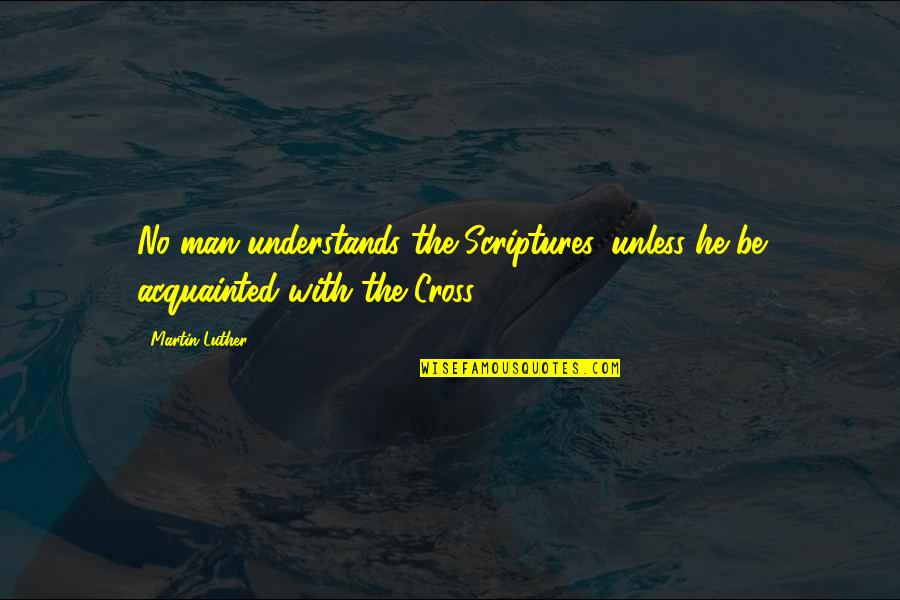 Funny Yfc Quotes By Martin Luther: No man understands the Scriptures, unless he be