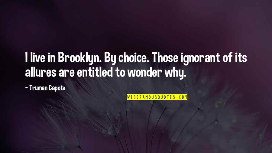 Funny Yfc Quotes By Truman Capote: I live in Brooklyn. By choice. Those ignorant