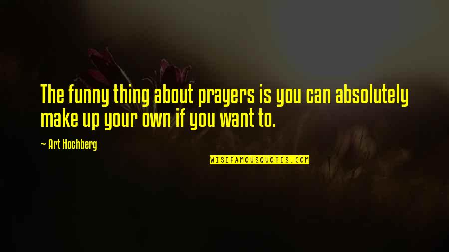 Funny You Quotes By Art Hochberg: The funny thing about prayers is you can