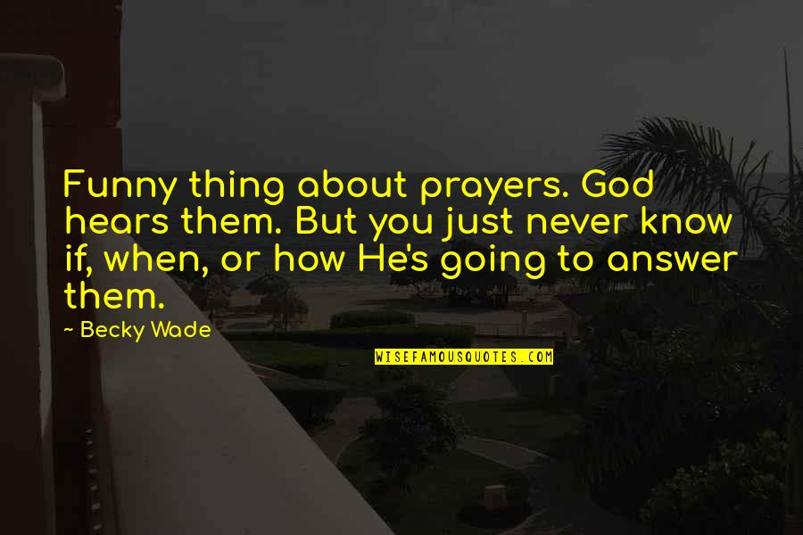 Funny You Quotes By Becky Wade: Funny thing about prayers. God hears them. But