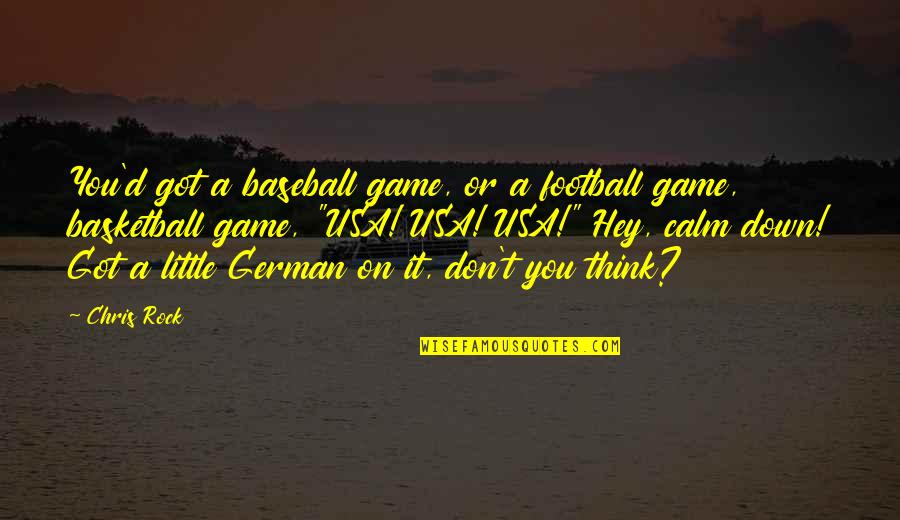 Funny You Quotes By Chris Rock: You'd got a baseball game, or a football