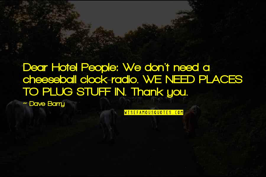 Funny You Quotes By Dave Barry: Dear Hotel People: We don't need a cheeseball