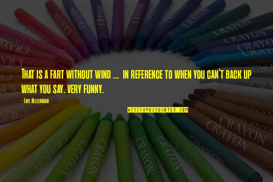 Funny You Quotes By Faye Kellerman: That is a fart without wind ... in