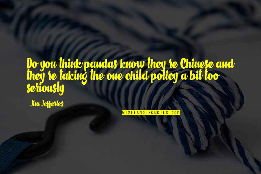 Funny You Quotes By Jim Jefferies: Do you think pandas know they're Chinese and