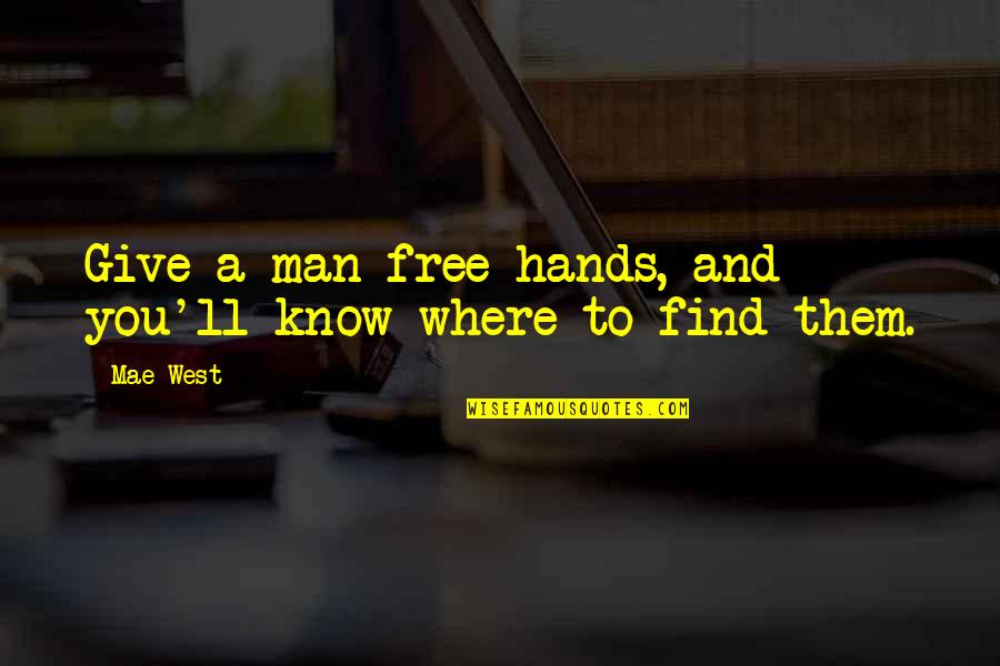 Funny You Quotes By Mae West: Give a man free hands, and you'll know