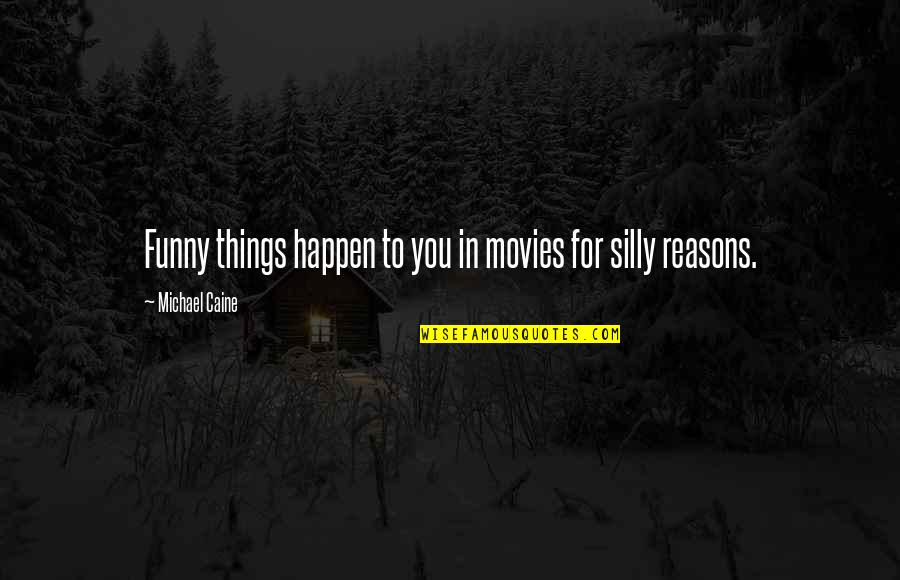 Funny You Quotes By Michael Caine: Funny things happen to you in movies for