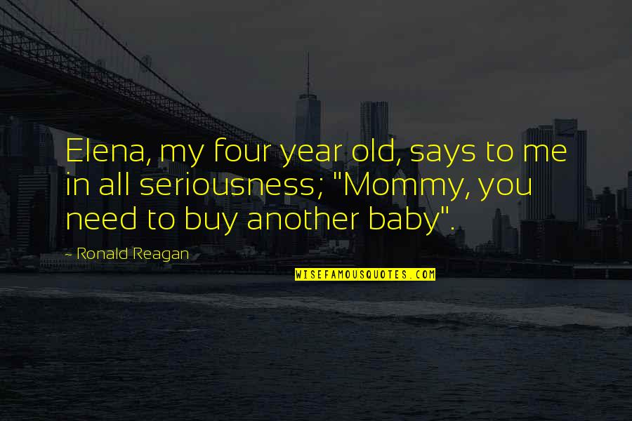 Funny You Quotes By Ronald Reagan: Elena, my four year old, says to me