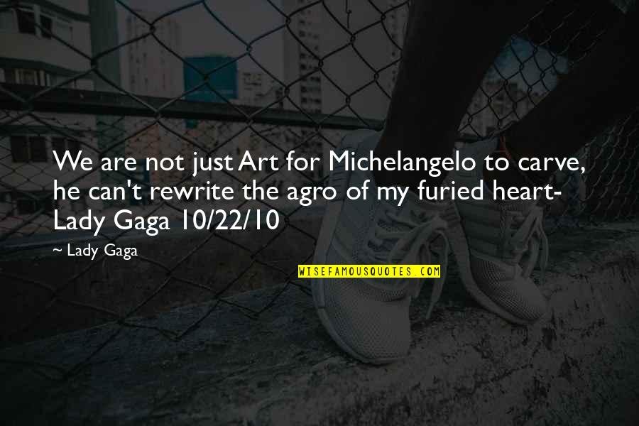 Furied Quotes By Lady Gaga: We are not just Art for Michelangelo to