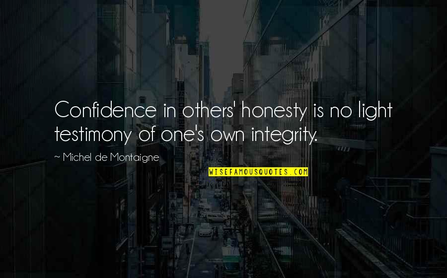 Furied Quotes By Michel De Montaigne: Confidence in others' honesty is no light testimony